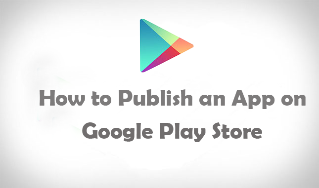 How to Publish an App on Play Store Step by Step Guide