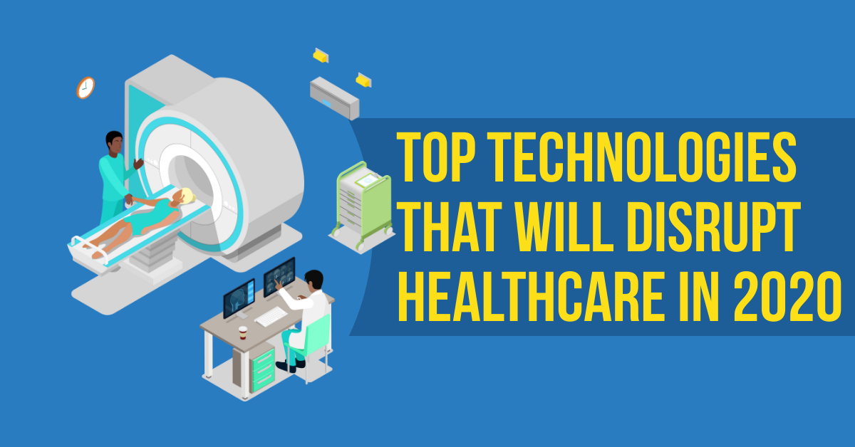 Top Technologies That Will Disrupt Healthcare industry in 2020
