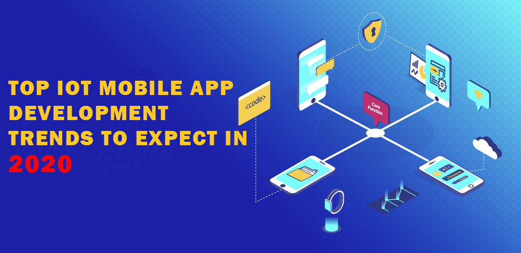 Top IoT Mobile App Development Trends to Expect in 2020